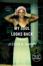 My Soul Looks Back - A Memoir ebook by Jessica B. Harris