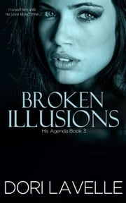 Broken Illusions - His Agenda, #3 ebook by Dori Lavelle