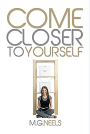 COME CLOSER TO YOURSELF ebook by M.G. NEELS