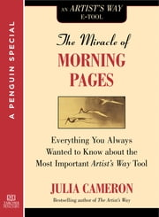 The Miracle of Morning Pages - Everything You Always Wanted to Know About the Most Important Artist's Way Tool: A Special from Tarcher/Penguin ebook by Julia Cameron