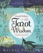 Rachel Pollack's Tarot Wisdom - Spiritual Teachings and Deeper Meanings ebook by Rachel Pollack