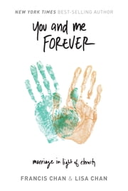 You and Me Forever: Marriage in Light of Eternity ebook by Francis Chan, Lisa Chan