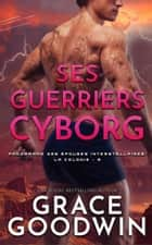 Ses Guerriers Cyborg ebook by Grace Goodwin