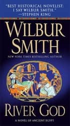 River God - A Novel of Ancient Egypt ebook by Wilbur Smith
