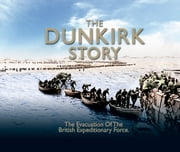 The Dunkirk Story: British Evacuation ebook by John G Bentley