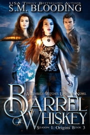 A Barrel of Whiskey - Whiskey Witches, #3 ebook by S.M. Blooding