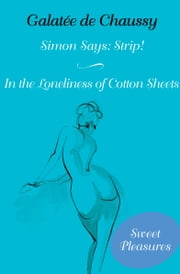 Simon Says: Strip! and In the Loneliness of Cotton Sheets ebook by Galatée de Chaussy