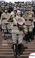 Les hommes d'Hitler ebook by Jean-Paul BLED