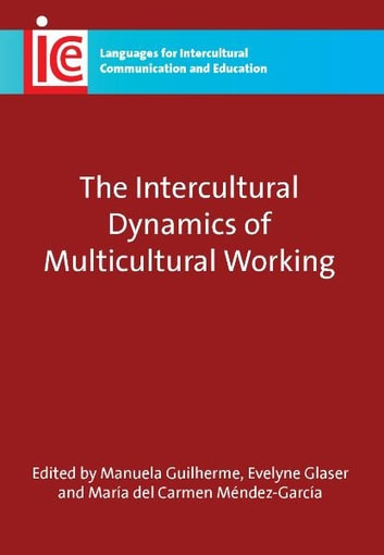 The Intercultural Dynamics of Multicultural Working ebook by Manuela GUILHERME, Evelyne GLASER and MENDEZ-GARCIA, Maria del Carmen