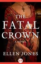The Fatal Crown ebook by Ellen Jones