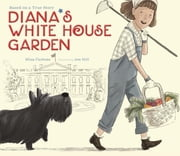 Diana's White House Garden ebook by Elisa Carbone,Jen Hill