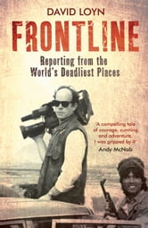 Frontline: Reporting from the World's Deadliest Places ebook by David Loyn
