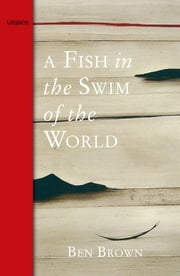 A Fish In the Swim of the World ebook by Ben Brown