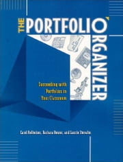 The Portfolio Organizer: Succeeding with Portfolios in Your Classroom ebook by Rolheiser, Carol
