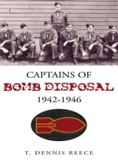 Captains of Bomb Disposal 1942-1946 ebook by T. Dennis Reece