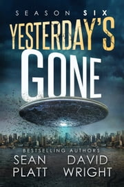 Yesterday's Gone: Season Six ebook by Sean Platt,David Wright