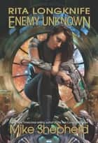 Rita Longknife: Enemy Unknown ebook by Mike Shepherd