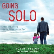 Going Solo - Hope and Healing for the Single Mom or Dad audiobook by Robert Beeson