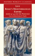 Rome's Mediterranean Empire - Books 41-45 and the Periochae ebook by Livy, Jane D. Chaplin