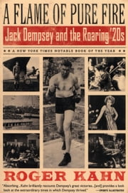A Flame of Pure Fire - Jack Dempsey and the Roaring '20s ebook by Roger Kahn