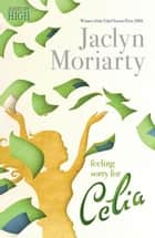 Feeling Sorry for Celia ebook by Jaclyn Moriarty