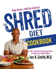The Shred Diet Cookbook ebook by Ian K. Smith