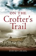 On the Crofter's Trail ebook by David Craig