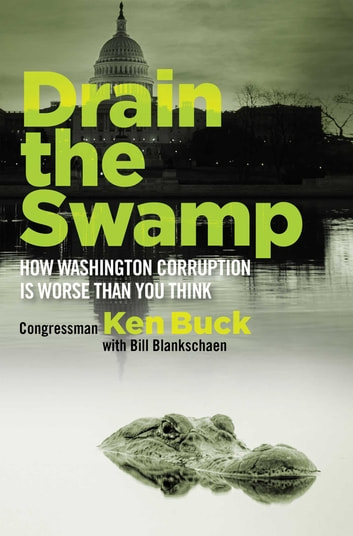 Drain the Swamp - How Washington Corruption is Worse than You Think ebook by Ken Buck