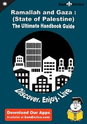 Ultimate Handbook Guide to Ramallah and Gaza : (State of Palestine) Travel Guide - Ultimate Handbook Guide to Ramallah and Gaza : (State of Palestine) Travel Guide ebook by Rhonda Rice
