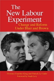 The New Labour Experiment - Change and Reform Under Blair and Brown ebook by Florence Faucher-King, Patrick Le Galés, Gregory Elliott