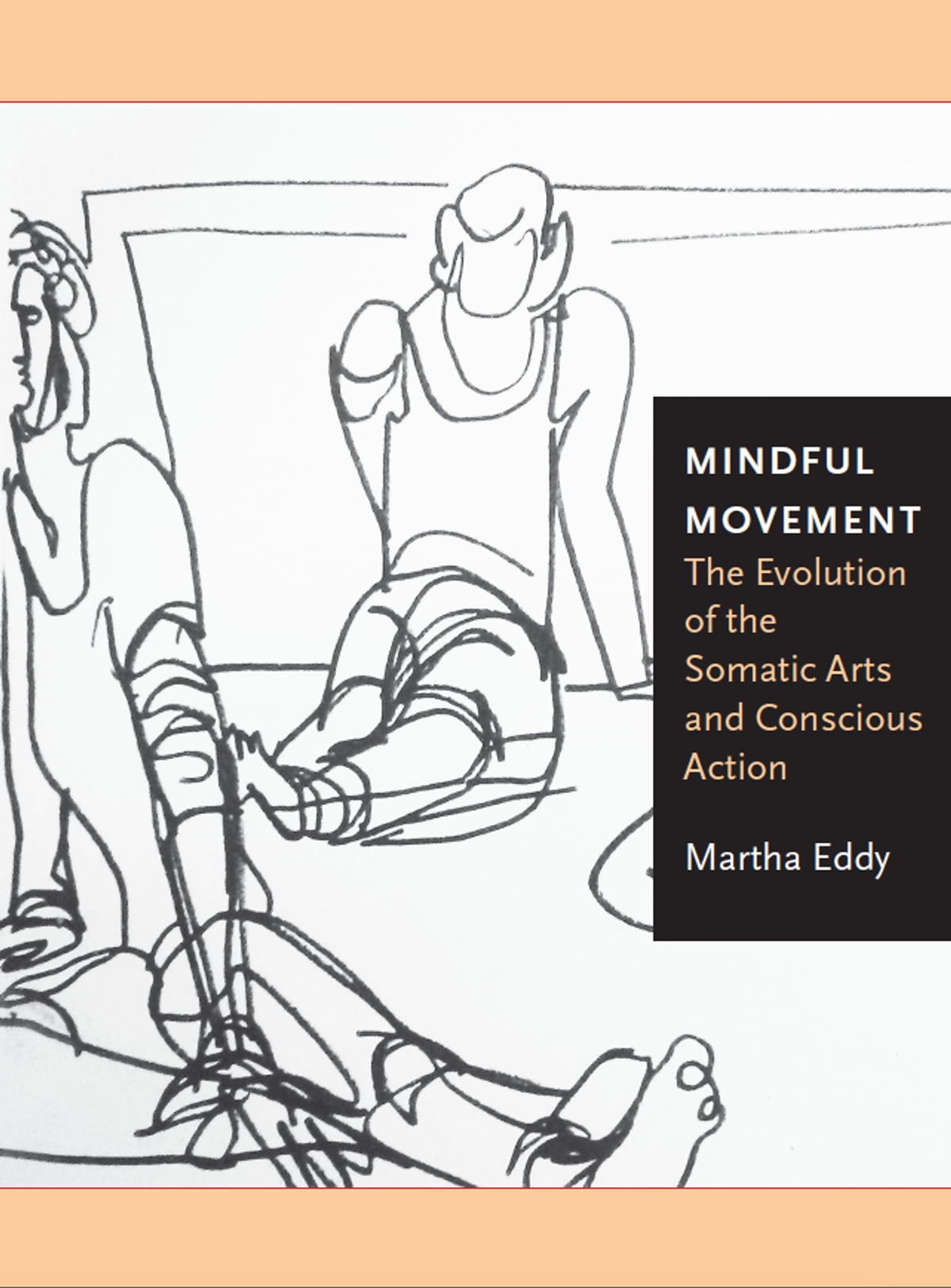 Mindful Movement The Evolution Of The Somatic Arts And Conscious Action Ebook By Martha Eddy Rakuten Kobo