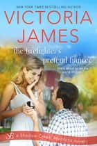 The Firefighter's Pretend Fiancee eBook by Victoria James