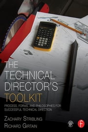 The Technical Director's Toolkit - Process, Forms, and Philosophies for Successful Technical Direction ebook by Zachary Stribling,Richard Girtain