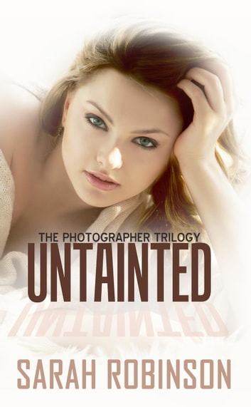 Untainted - The Photographer Trilogy, #3 ebook by Sarah Robinson
