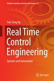 Real Time Control Engineering - Systems And Automation ebook by Tian Seng Ng