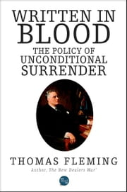 Written In Blood: The Policy Of Unconditional Surrender ebook by Thomas Fleming