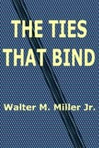 The Ties That Bind ebook by Walter M. Miller Jr.