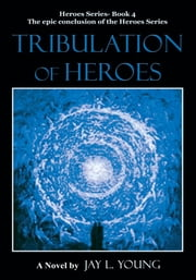 Tribulation of Heroes - Heroes Series - Book 4 ebook by Jay L. Young