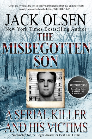 The Misbegotten Son - A Serial Killer and His Victims ebook by Jack Olsen,Katherine Ramsland