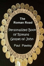 The Roman Road - Personalized Book of Romans Gospel of John ebook by Paul  Pawley