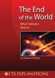 The End of the World - What Catholics Believe ebook by Emmett O'Regan