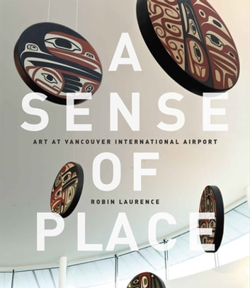 A Sense of Place - Art at Vancouver International Airport: Fixed Layout Edition ebook by Robin Laurence