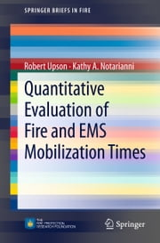 Quantitative Evaluation of Fire and EMS Mobilization Times ebook by Robert Upson,Kathy A. Notarianni