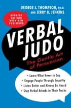 Verbal Judo, Second Edition - The Gentle Art of Persuasion ebook by George J. Thompson PhD