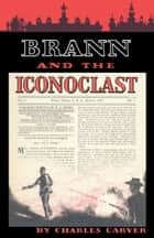 Brann and the Iconoclast ebook by Charles Carver