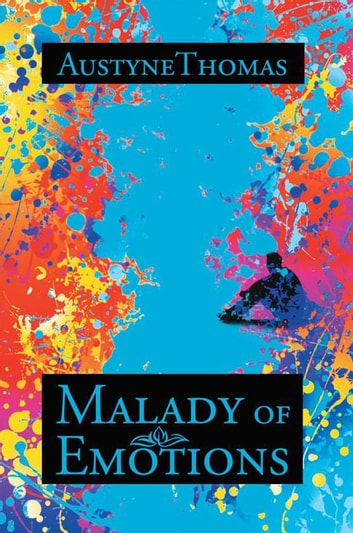 Malady of Emotions - Malady of Emotions ebook by AustyneThomas