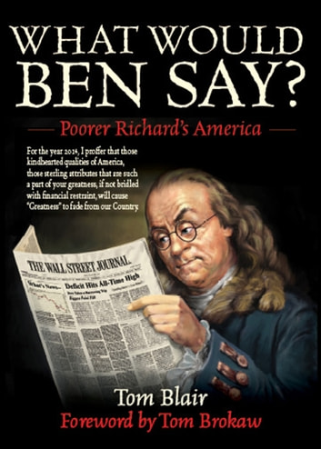 What Would Ben Say? - Poorer Richard's America ebook by Tom Blair