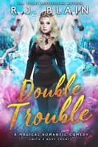 Double Trouble - A Magical Romantic Comedy (with a body count) ebook by R.J. Blain
