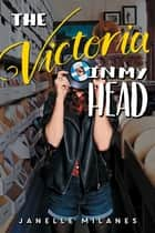 The Victoria in My Head ebook by Janelle Milanes