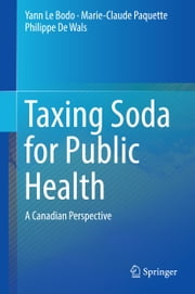 Taxing Soda for Public Health - A Canadian Perspective ebook by Yann Le Bodo,Marie-Claude Paquette,Philippe De Wals